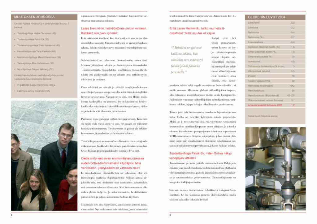 Artikkelissa on kuvattu paitsi Decker Pumpsin johtoryhmän mietteitä, myös pumpputehtaan taloudelliset tunnusluvut. Fujitsun tuottaman palvelun arvioidut säästöt olivat 1,2 miljoonaa euroa vuonna 2005.