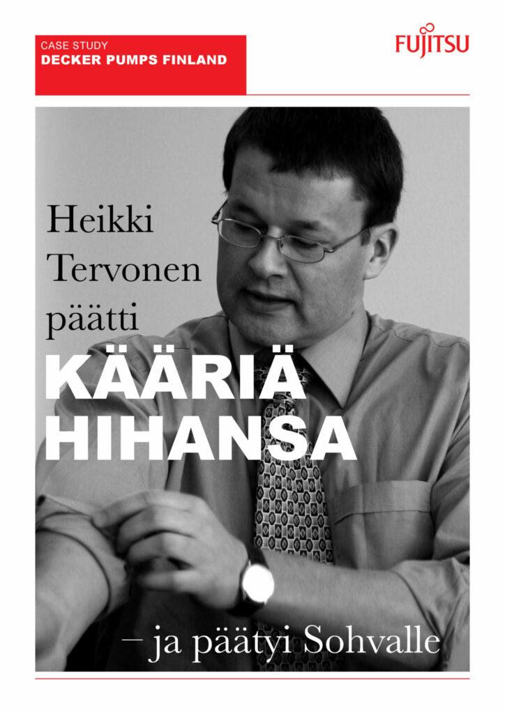 Kirjoitin Decker Pumps Finland Oy:n johtoryhmän haastattelusta 16-sivuisen julkaisun, jonka painettua versiota fujitsulaiset jakoivat asiakaskäynneillä ja seminaareissa. Kansikuvassa pumpputehtaan toimitusjohtaja Heikki Tervonen käärii hihojaan.