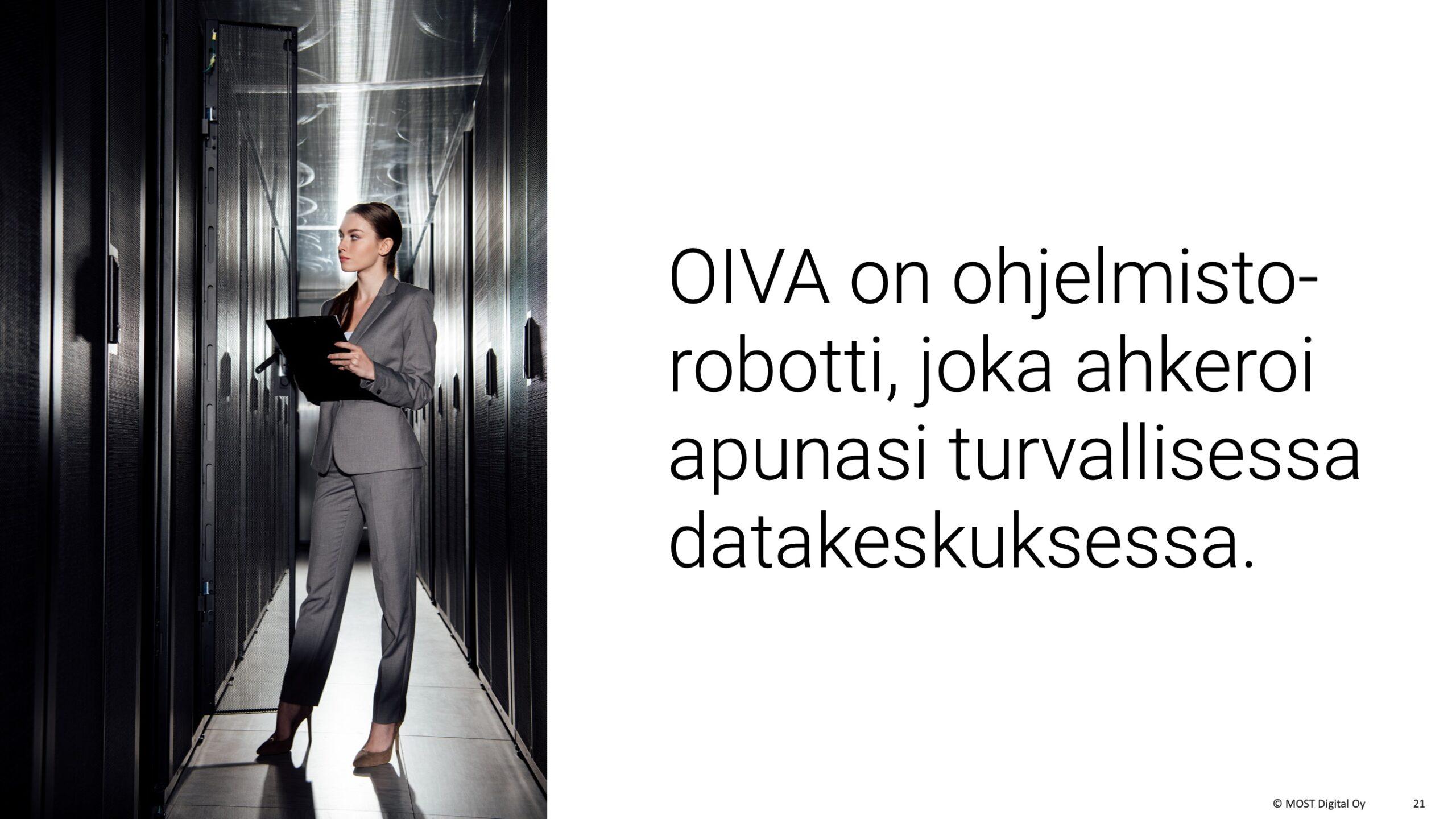 """OIVA-ohjelmistorobotti, MYYNTIESITYS, osa 2, sivu 5: Tämä on """"mikä se on"""" -lokerointisivu, joka usein unohtuu myyntiesityksistä kokonaan, koska asia on myyjälle niin itsestään selvä. Viimeistään tässä vaiheessa kannattaa kertoa, mitä OIVA-robotti käytännössä tarkoittaa. Se on datakeskuksessa ahkeroiva ohjelmisto."""