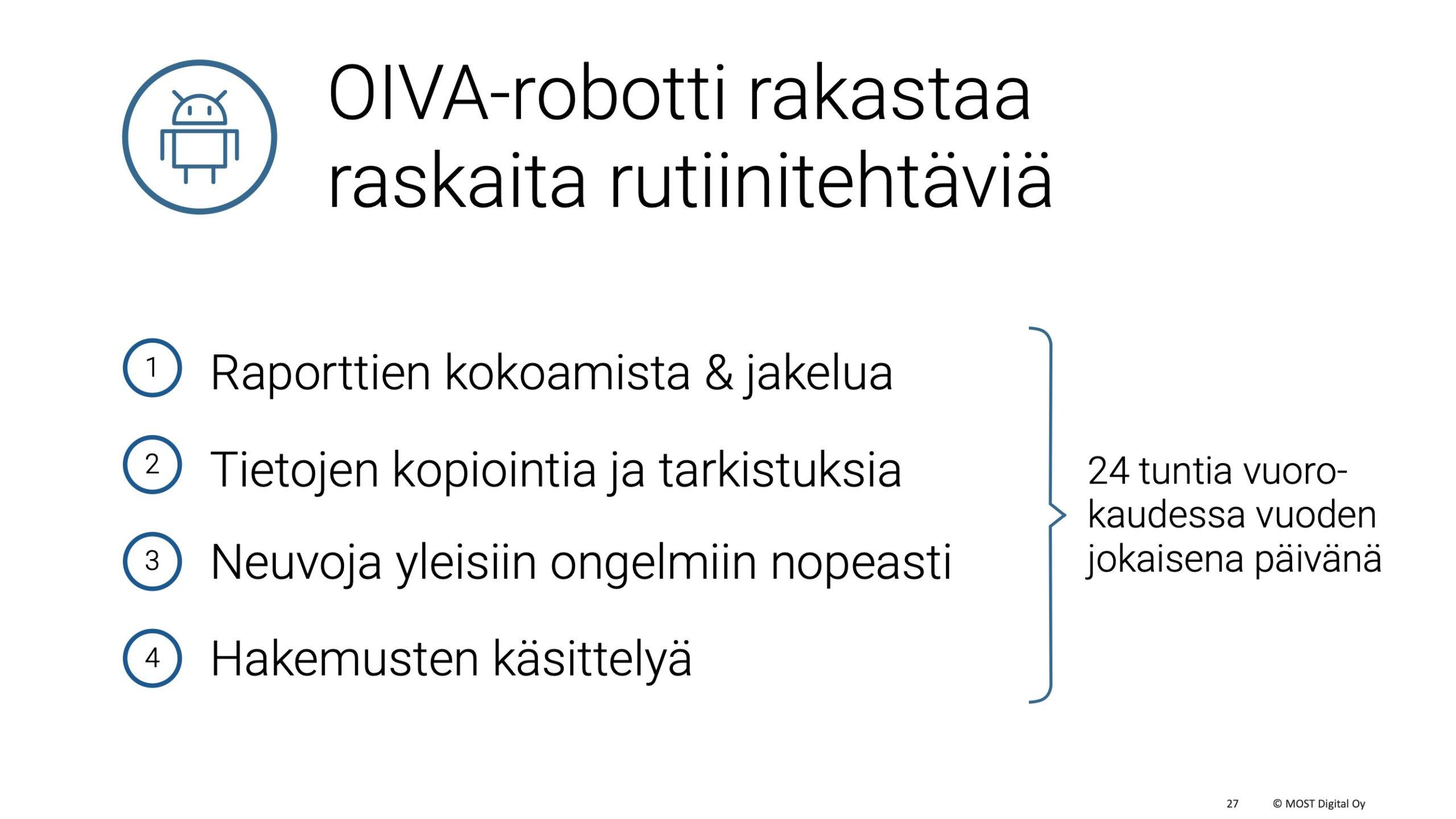 OIVA-ohjelmistorobotti, MYYNTIESITYS, osa 2, sivu 10: OIVA-robotti rakastaa toimiston tyyppillisiä tylsiä rutiinitehtäviä. Se sitä paitsi rakastaa niitä 24 tuntia vuorokaudessa vuoden jokaisena päivänä.